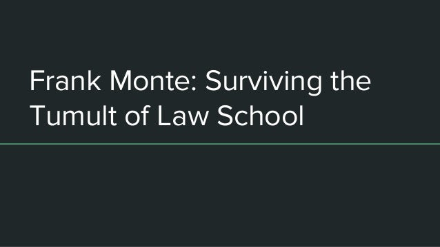 Frank Monte: Surviving the Tumult of Law School