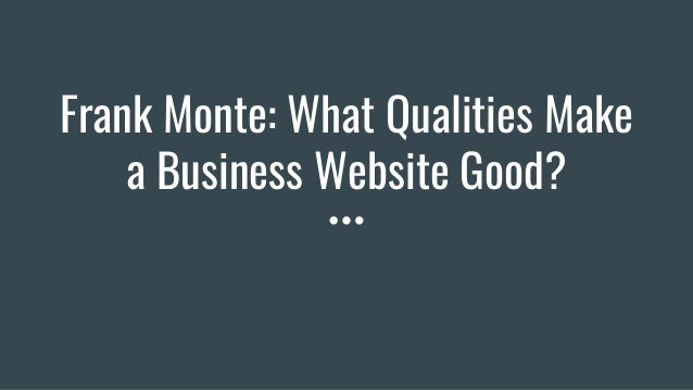Frank Monte: What Qualities Make a Business Website Good?