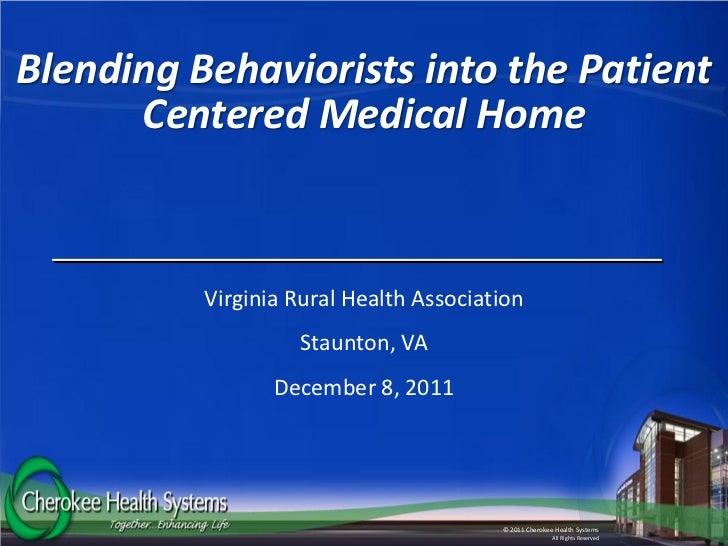 Blending Behaviorists into the Patient      Centered Medical Home          Virginia Rural Health Association              ...