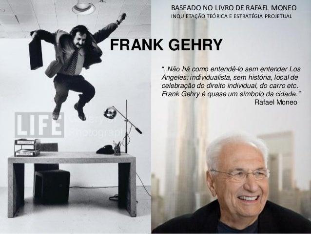 """FRANK GEHRYBASEADO NO LIVRO DE RAFAEL MONEOINQUIETAÇÃO TEÓRICA E ESTRATÉGIA PROJETUAL""""..Não há como entendê-lo sem entende..."""