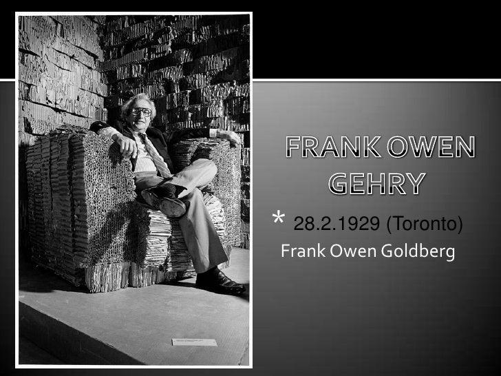 * 28.2.1929 (Toronto)  Frank Owen Goldberg