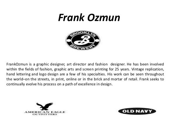 Frank Ozmun FrankOzmun is a graphic designer, art director and fashion designer. He has been involved within the fields of...
