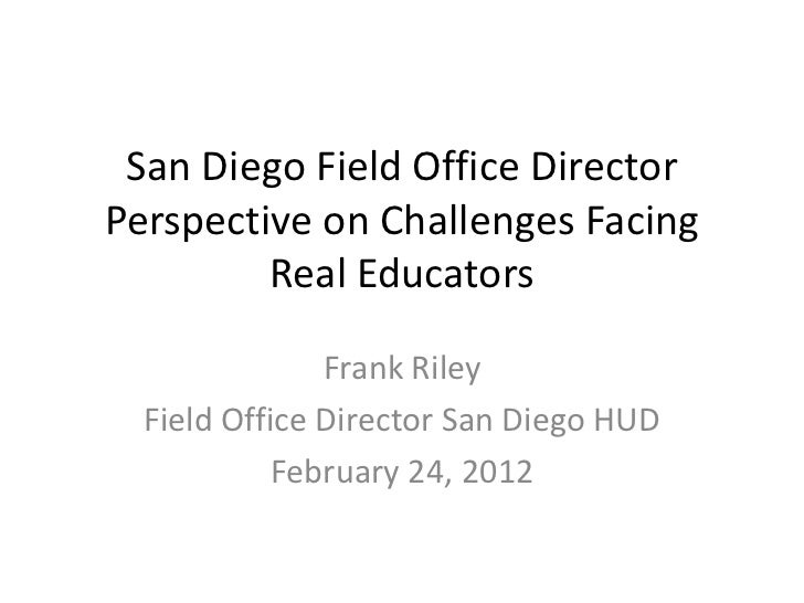 San Diego Field Office DirectorPerspective on Challenges Facing         Real Educators               Frank Riley  Field Of...
