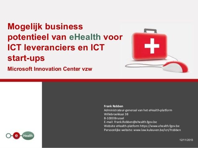 Mogelijk business potentieel van eHealth voor ICT leveranciers en ICT start-ups Microsoft Innovation Center vzw  Frank Rob...
