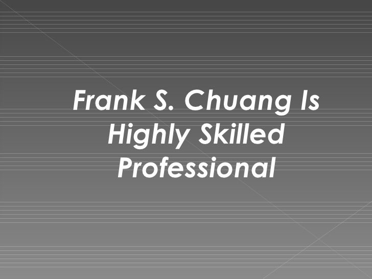 Frank S. Chuang Is Highly Skilled Professional