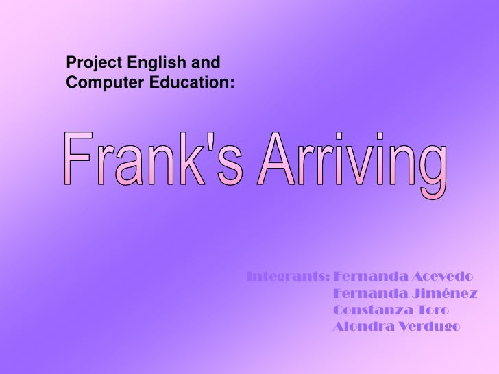 Project English and Computer Education:                           Integrants: Fernanda Acevedo                            ...