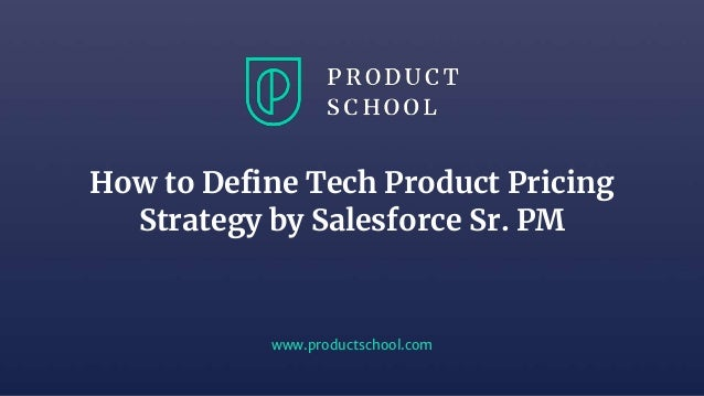 www.productschool.com How to Define Tech Product Pricing Strategy by Salesforce Sr. PM