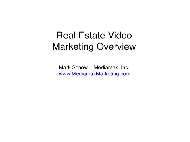 Real Estate Video<br />Marketing Overview<br />Mark Schow – Mediamax, Inc.<br />www.MediamaxMarketing.com<br />