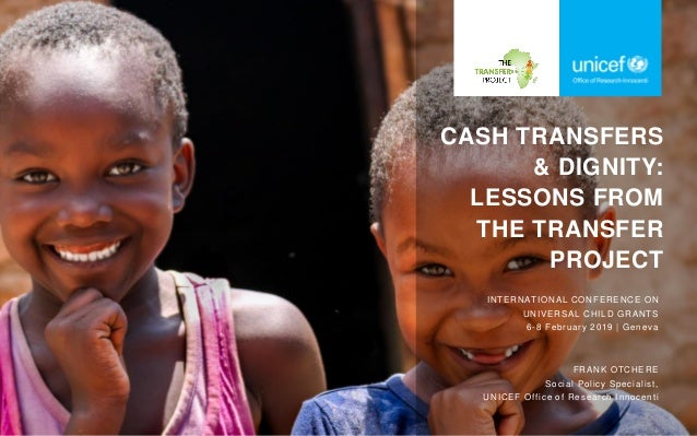 CASH TRANSFERS & DIGNITY: LESSONS FROM THE TRANSFER PROJECT INTERNATIONAL CONFERENCE ON UNIVERSAL CHILD GRANTS 6-8 Februar...
