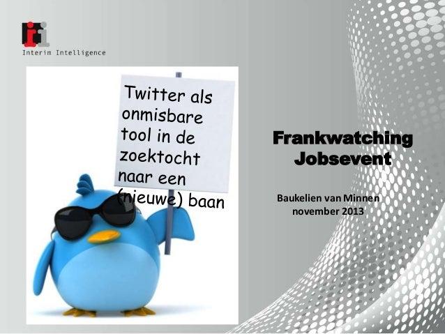 Frankwatching Jobsevent Baukelien van Minnen november 2013