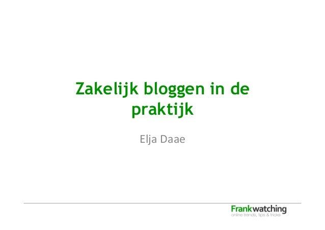 Zakelijk bloggen in de praktijk Elja  Daae