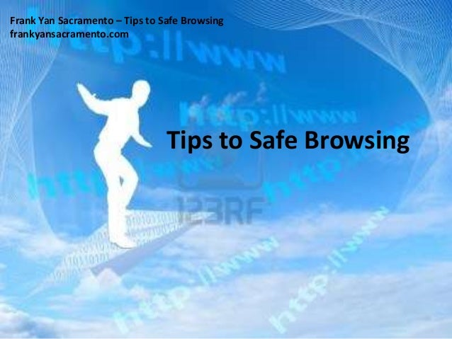 Frank Yan Sacramento – Tips to Safe Browsingfrankyansacramento.com                                Tips to Safe Browsing