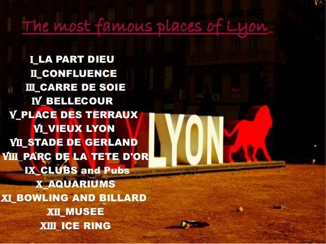 The most famous places of Lyon I_LA PART DIEU II_CONFLUENCE iii_CARRE DE SOIE IV_BELLECOUR V_PLACE DES TERRAUX VI_VIEUX LY...