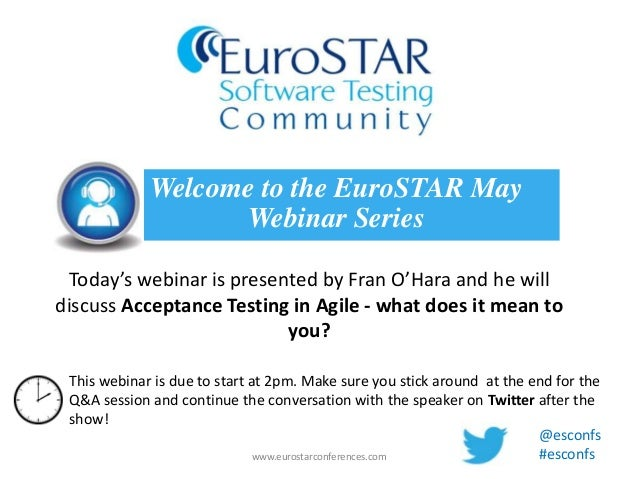 Today's webinar is presented by Fran O'Hara and he willdiscuss Acceptance Testing in Agile - what does it mean toyou?Welco...