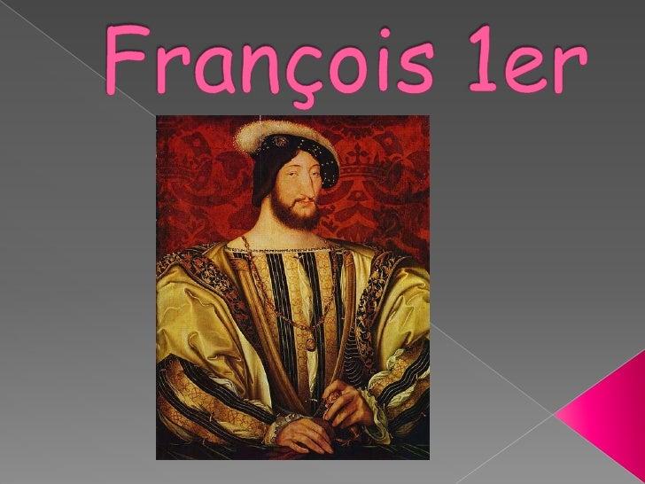    François 1 de la France (le Cognac, le 12 septembre 1494    - Rambouillet, le 31 mars 1547), connu comme le Père et   ...