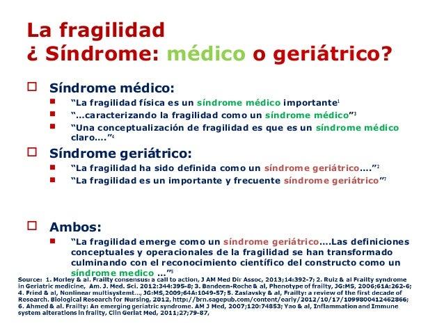 """La fragilidad ¿ Síndrome: médico o geriátrico?  Síndrome médico:  """"La fragilidad física es un síndrome médico importante..."""