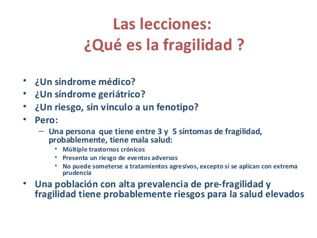 Las lecciones: Una llamada a la prudencia • La proporción de las personas mayores frágiles aumenta con la edad, pero varía...