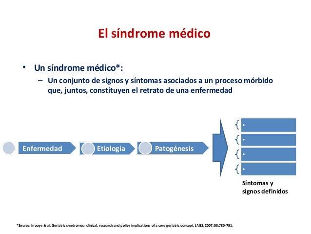 El síndrome médico • Un síndrome médico*: – Un conjunto de signos y síntomas asociados a un proceso mórbido que, juntos, c...