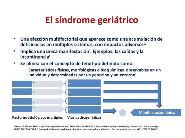 El síndrome geriátrico • Una afección multifactorial que aparece como una acumulación de deficiencias en múltiples sistema...