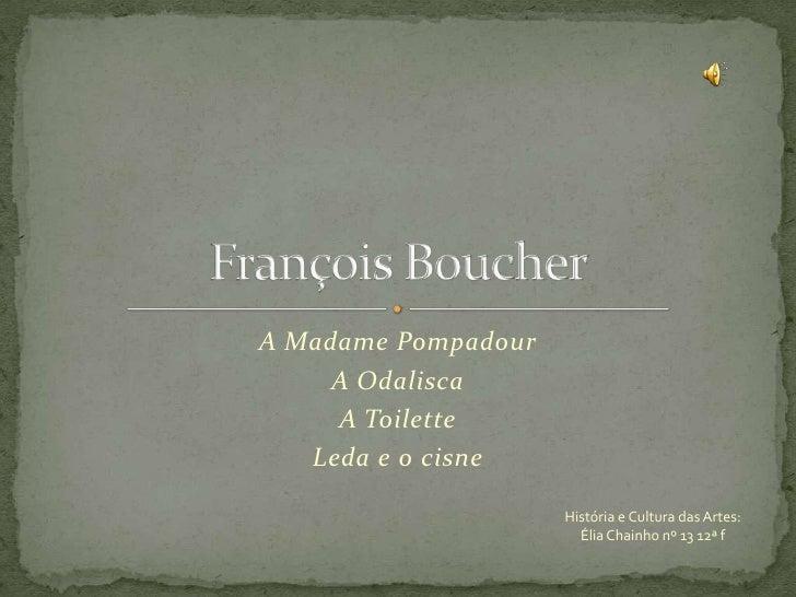 A Madame Pompadour      A Odalisca      A Toilette    Leda e o cisne                       História e Cultura das Artes:  ...