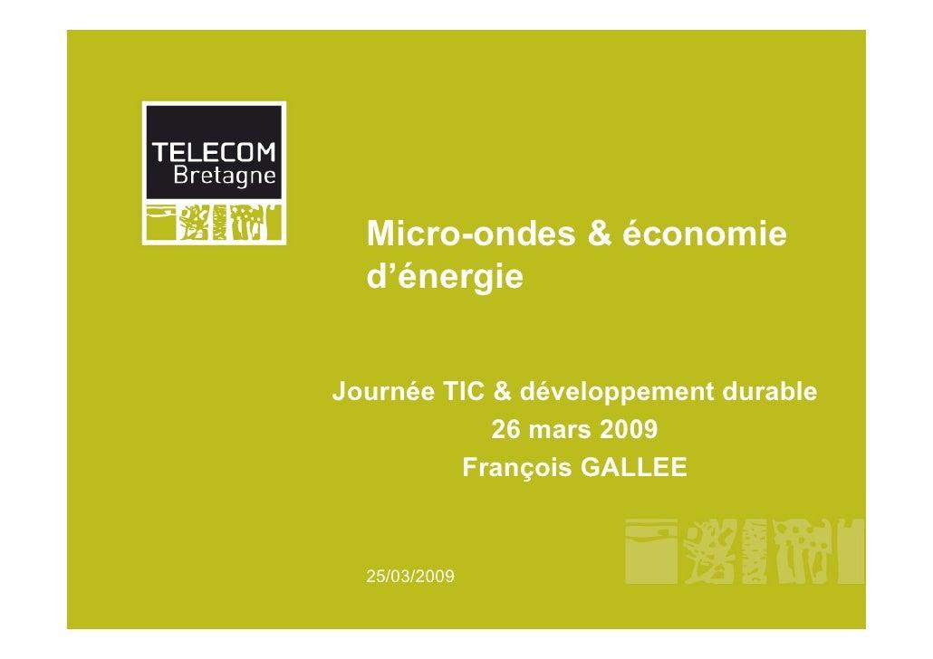 Micro-ondes & économie   d'énergie   Journée TIC & développement durable             26 mars 2009          François GALLEE...