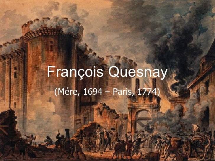 François Quesnay (Mére, 1694 – Paris, 1774)