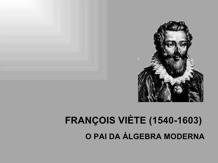 FRANÇOIS VIÈTE ( 1540 - 1603 )  O PAI DA ÁLGEBRA MODERNA