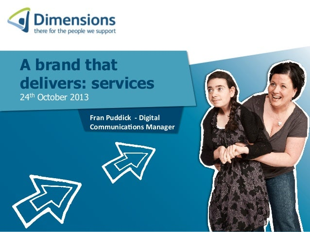 A brand that delivers: services 24th October 2013    Fran  Puddick    -‐  Digital   Communica4ons  Manager...