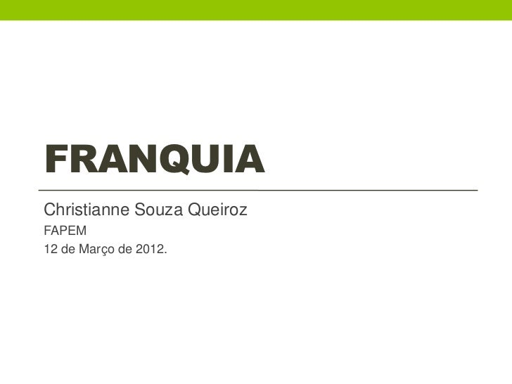 FRANQUIAChristianne Souza QueirozFAPEM12 de Março de 2012.