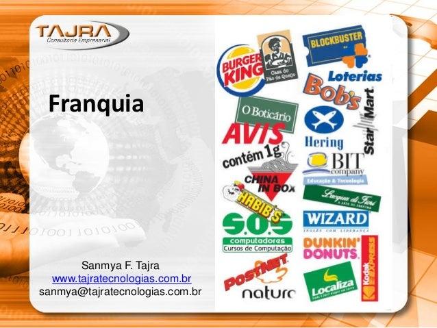 Franquia Sanmya F. Tajra www.tajratecnologias.com.br sanmya@tajratecnologias.com.br