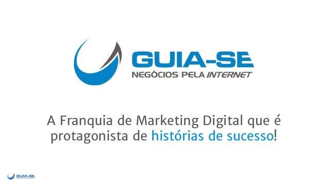 A Franquia de Marketing Digital que é protagonista de histórias de sucesso!