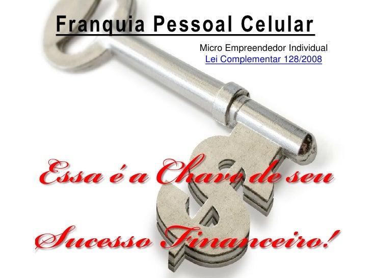 Franquia Pessoal Celular             Micro Empreendedor Individual              Lei Complementar 128/2008
