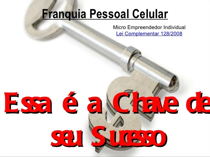 Franquia Pessoal Celular               Micro Empreendedor Individual                Lei Complementar 128/2008Essa é a Chav...