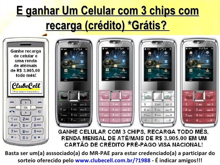 E ganhar Um Celular com 3 chips com         recarga (crédito) *Grátis?Basta ser um(a) asssociado(a) do MR-PAE para estar c...