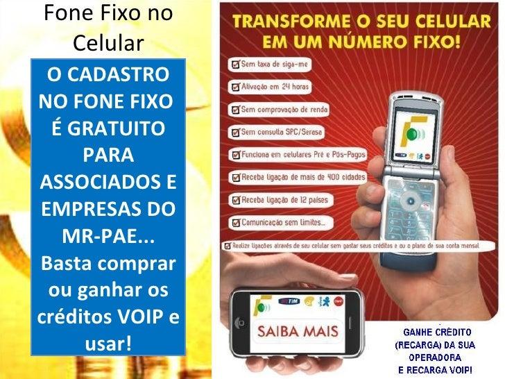 Fone Fixo no  Celular O CADASTRONO FONE FIXO  É GRATUITO     PARAASSOCIADOS EEMPRESAS DO   MR-PAE...Basta comprar ou ganha...