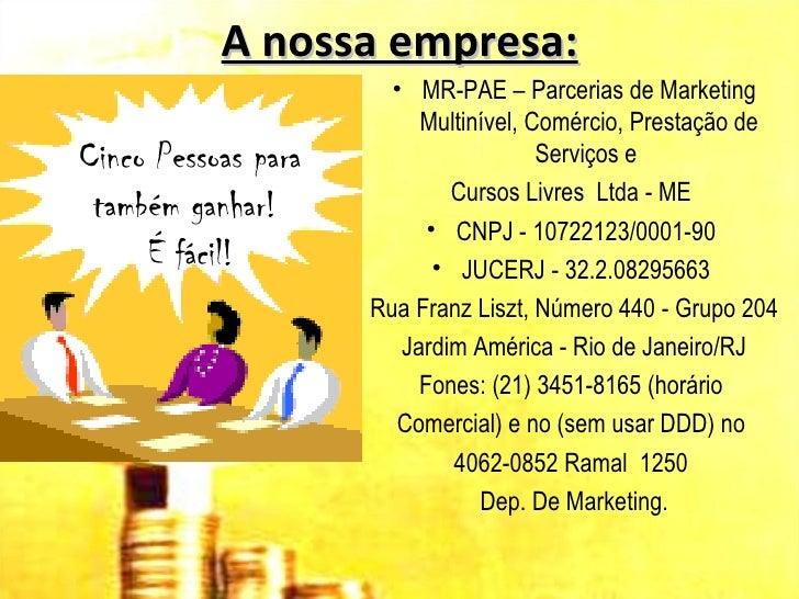 A nossa empresa:                       • MR-PAE – Parcerias de Marketing                          Multinível, Comércio, Pr...