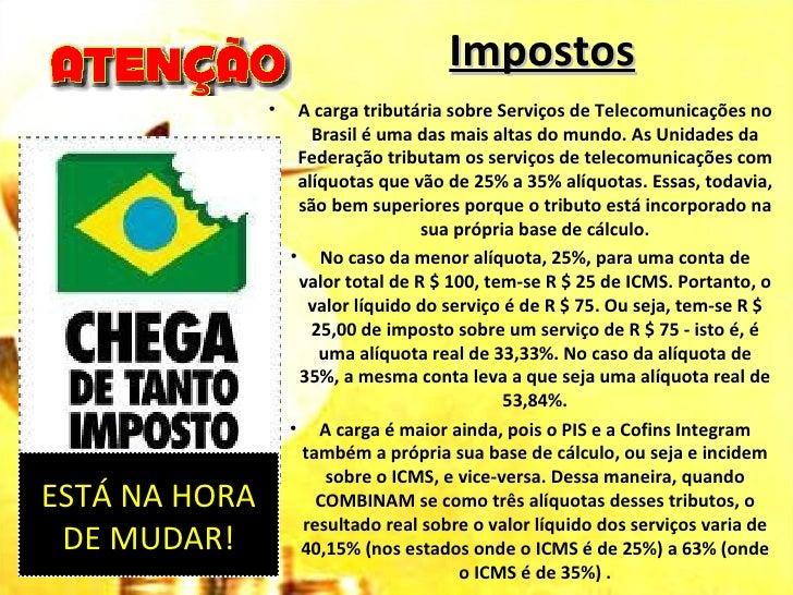 Impostos               •    A carga tributária sobre Serviços de Telecomunicações no                      Brasil é uma das...