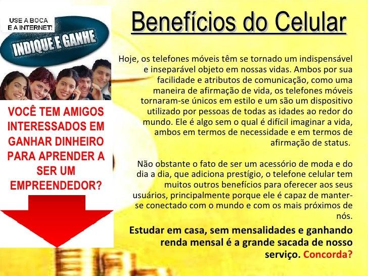 Benefícios do Celular                  Hoje, os telefones móveis têm se tornado um indispensável                         e...