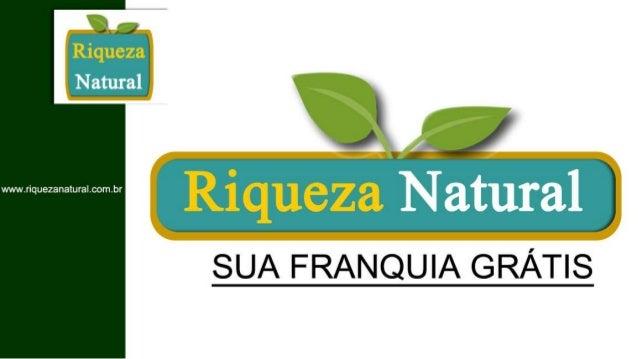 Franquia Riqueza Natural - Apresentação do Negócio