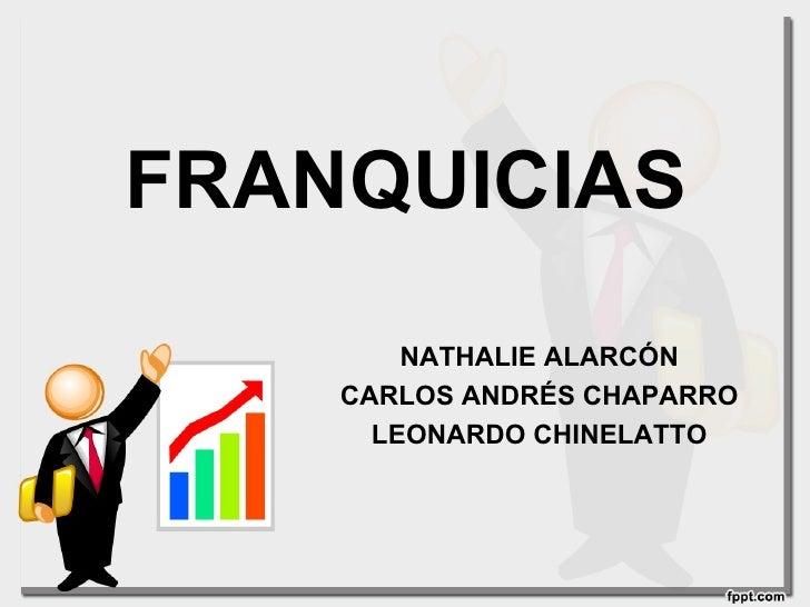 FRANQUICIAS        NATHALIE ALARCÓN    CARLOS ANDRÉS CHAPARRO      LEONARDO CHINELATTO