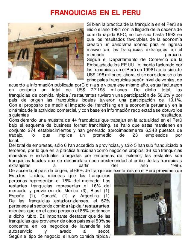FRANQUICIAS EN EL PERU Si bien la práctica de la franquicia en el Perú se inició el año 1981 con la llegada de la cadena d...