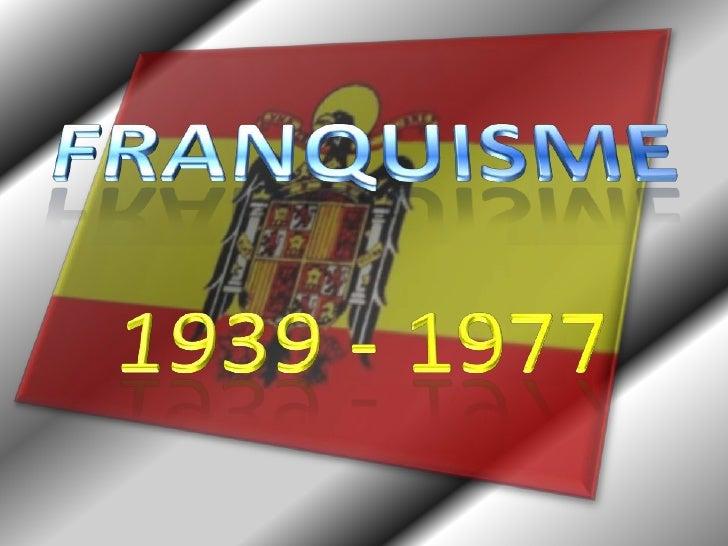 1. CARACTERÍSTIQUES DEL FRANQUISME. Franco no instaura una dictadura militar provisional, sinó un règim totalitari d'arrel...