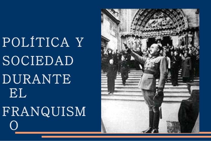 <ul>POLÍTICA Y SOCIEDAD  DURANTE EL FRANQUISMO </ul>