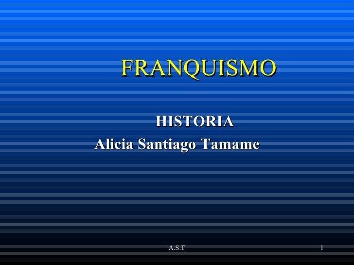 FRANQUISMO         HISTORIAAlicia Santiago Tamame         A.S.T           1