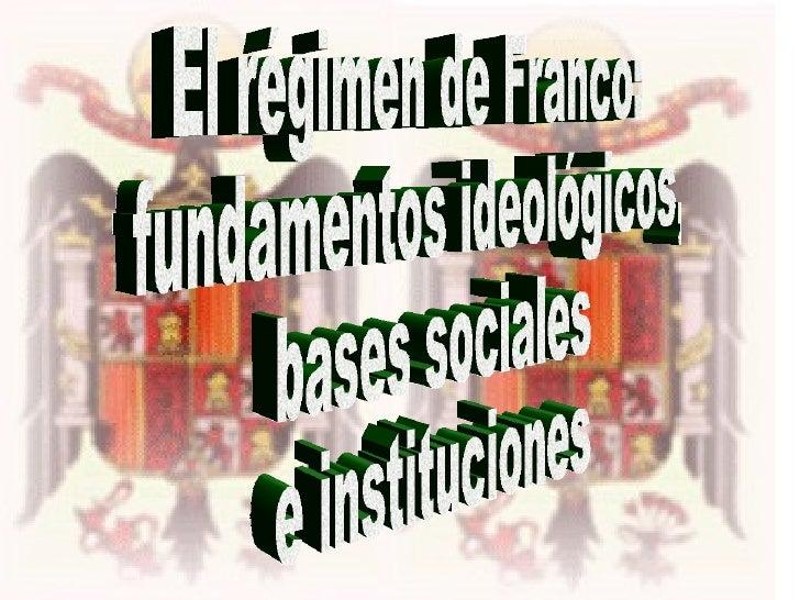 El régimen de Franco: fundamentos ideológicos, bases sociales e instituciones