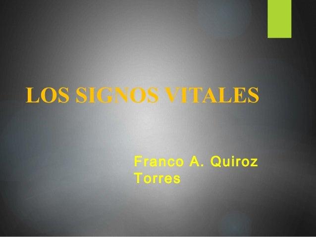 LOS SIGNOS VITALES Franco A. Quiroz Torres
