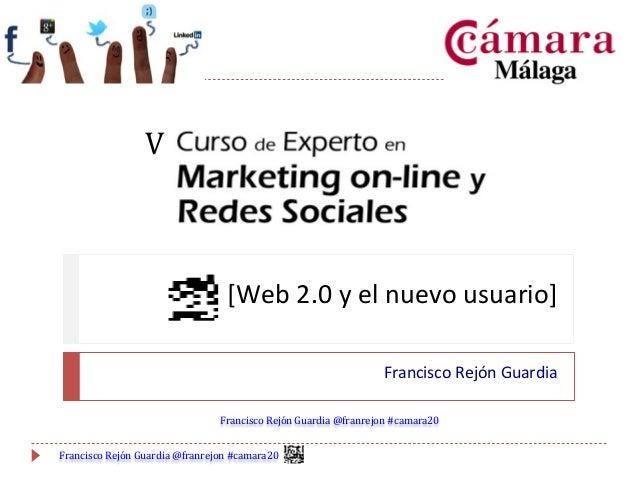 V    [Web  2.0  y  el  nuevo  usuario]   Francisco  Rejón  Guardia   Francisco  Rejón  Guardia  ...