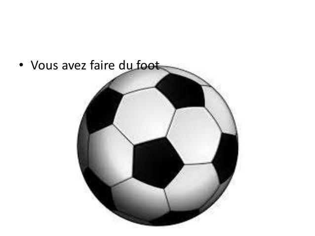 • Vous avez faire du foot