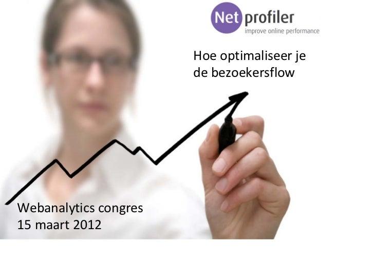 Hoeoptimaliseerje                       debezoekersflowWebanalyticscongres15maart2012                          1