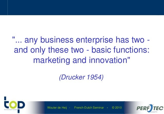 """Wouter de Heij - French-Dutch Seminar - © 2010 """"... any business enterprise has two - and only these two - basic functions..."""